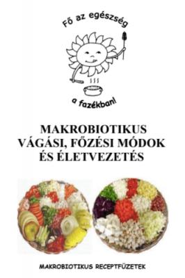 Makrobiotikus vágási, főzési módok és életvezetés
